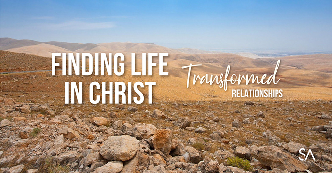 Lent Three: Finding Life in Christ: Transformed Relationships