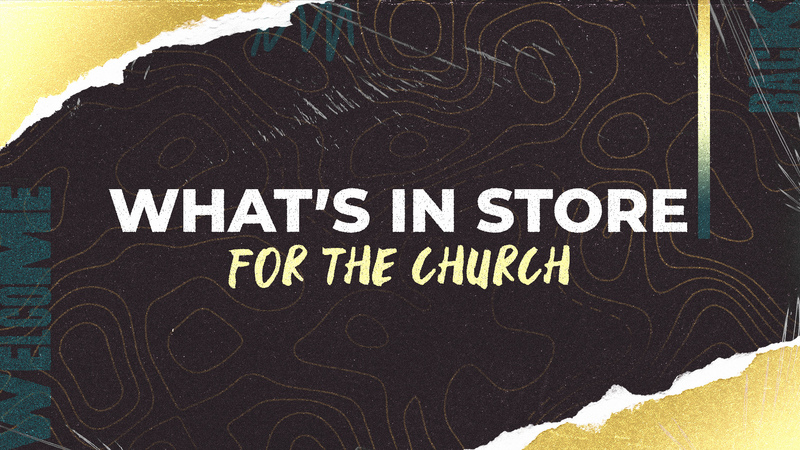 What's in Store for the Church?