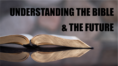 Understanding the Bible and  the Future