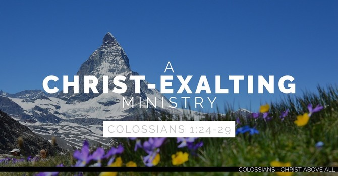 A Christ-Exalting Ministry - Part 1