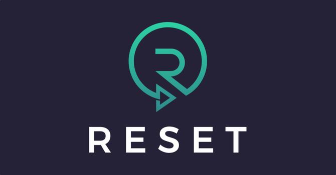 We Need to Reset