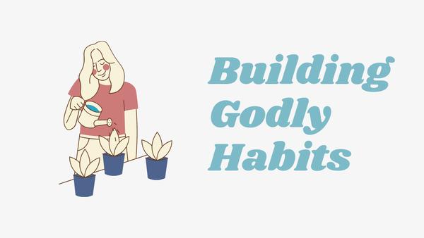 Building Godly Habits