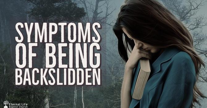 Symptoms of Being Backslidden