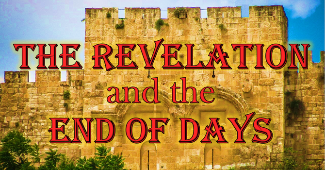 The Revelation and the End of Days - Lesson 1