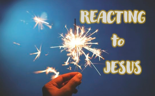 Reacting to Jesus