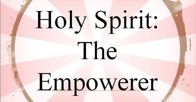 Holy Spirit: The Empowerer