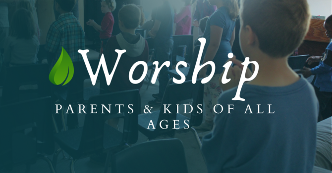 Parents and Kids of all ages Worship