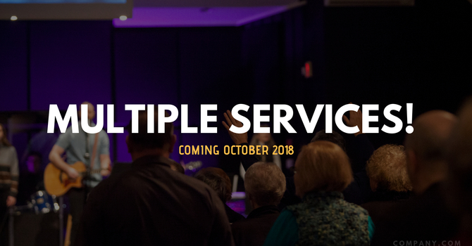 Multiple Services! Coming October 2018 image