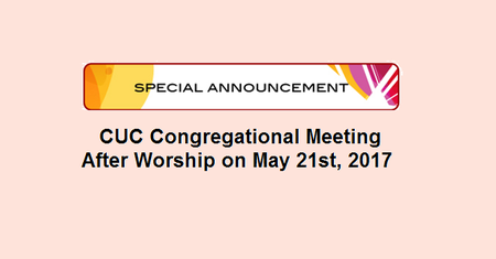 CUC Congregational Meeting after Worship on May 21st, 2017