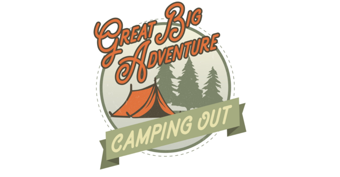 Great Big Adventure - Camping Out