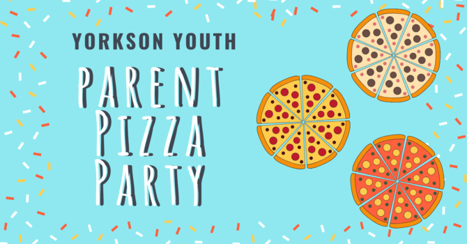 Yorkson Youth & Parent Pizza Party
