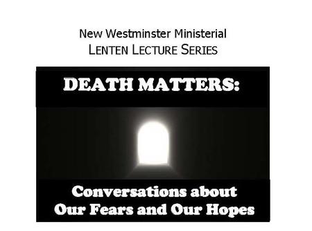 Death Matters  - Lenten Lecture Series