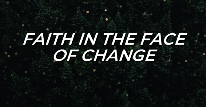 Faith in the Face of Change