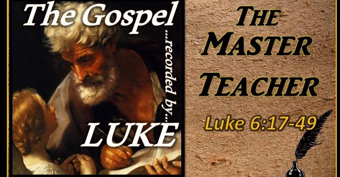 The Gospel of Luke 10 - The Master Teacher