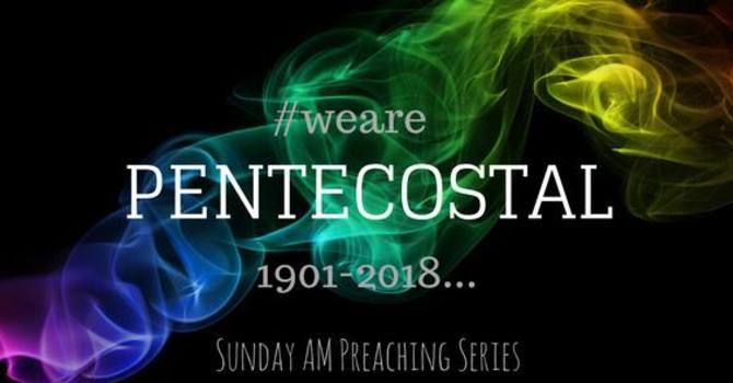 We Are Pentecostal Pt. 4