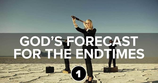 God's Forecast for the Endtimes Part 1