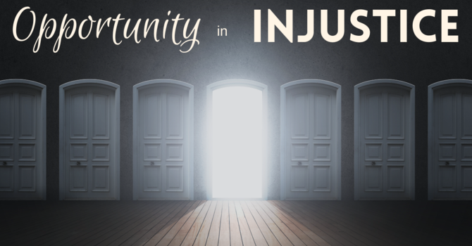 Opportunity in Injustice