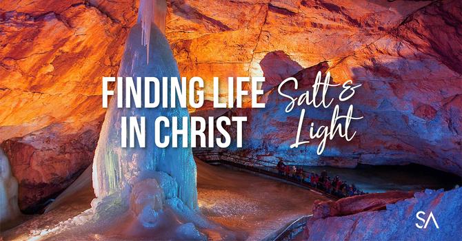 Lent Two: Finding Life in Christ: Salt & Light