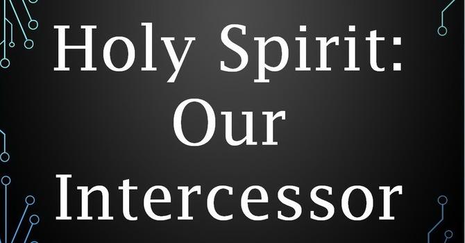 Holy Spirit: Our Intercessor