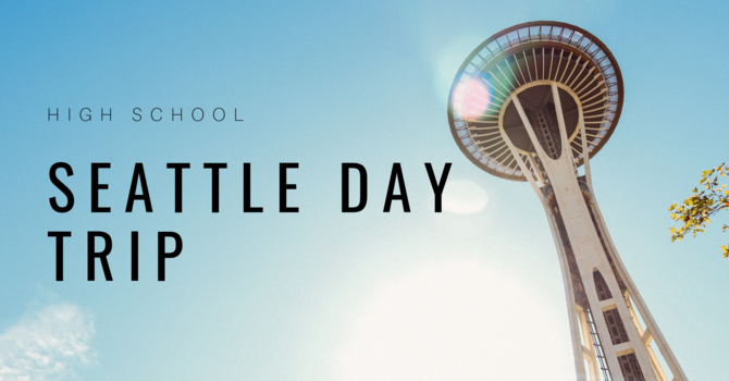High School Seattle Day Trip
