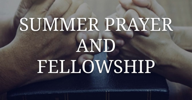 Summer Prayer and Fellowship