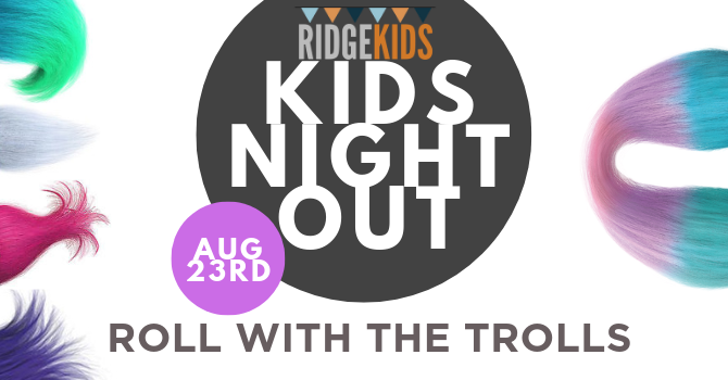 KIDS NIGHT OUT - ROLL WITH THE TROLLS