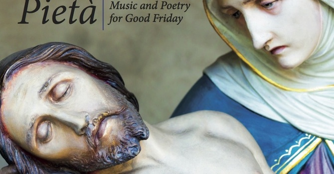 Pieta: Music and Poetry for Good Friday