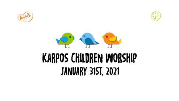 January 31st, 2021 Karpos Children Worship