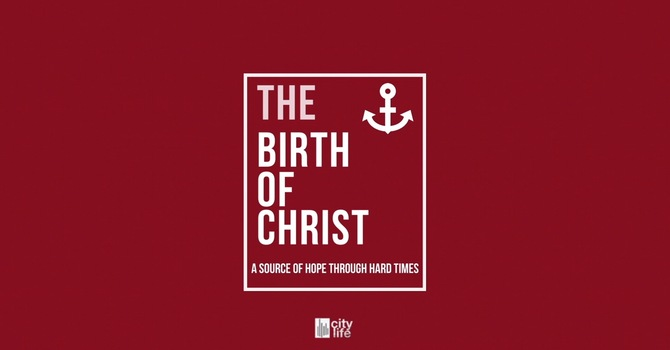 The Birth Of Christ: A Source of Hope Through The Hard Times