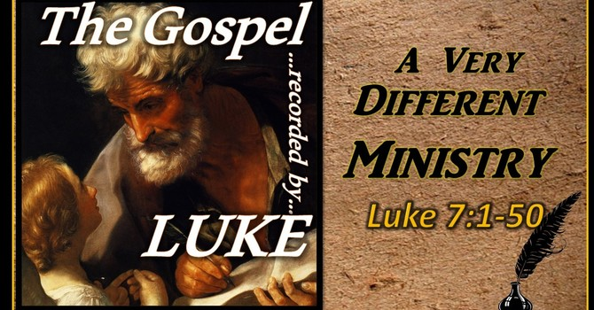 The Gospel of Luke 11 - A Very Different Ministry