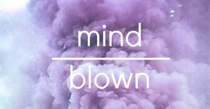 Minds blown