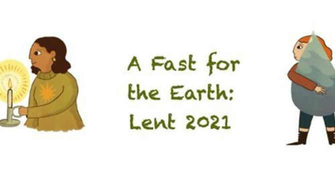 A Fast for the Earth: Lent 2021 image