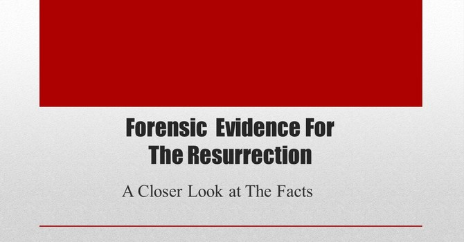 Forensic Evidence For The Resurrection