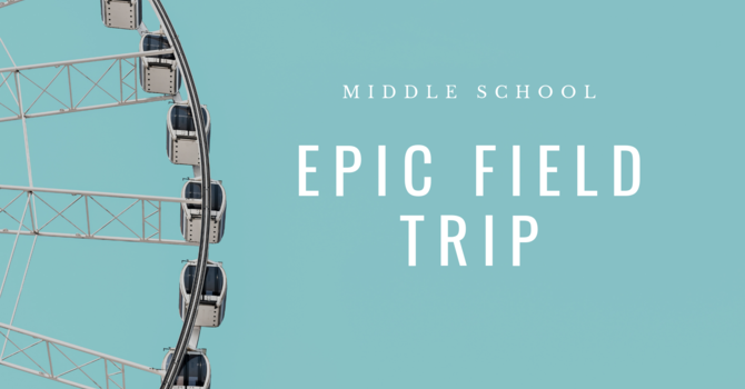 Middle School Epic Field Trip