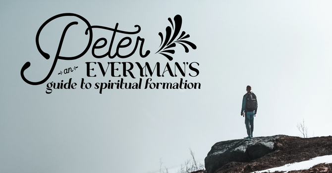 Peter: An Everyman's Guide to Spiritual Formation, Week 8