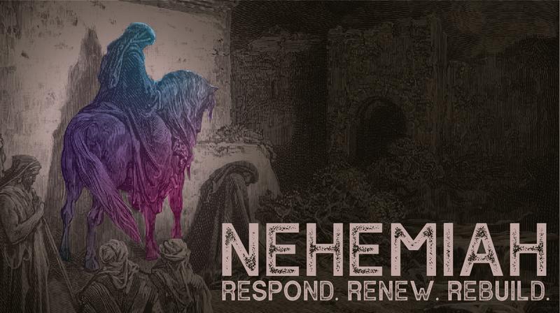 Nehemiah: Respond, Renew, Rebuild, Week 5