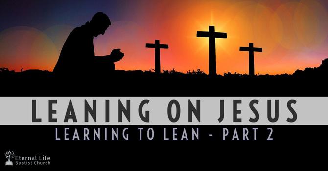 Leaning on Jesus #2