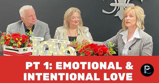 PT 1: Emotional & Intentional Love