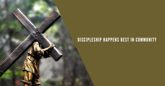 4 Discipleship Happens Best in Community