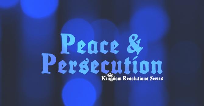 Peace & Persecution