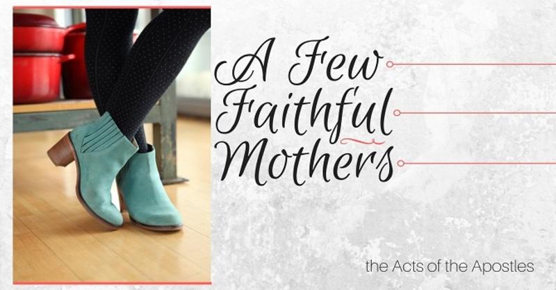 A Few Faithful Mother's