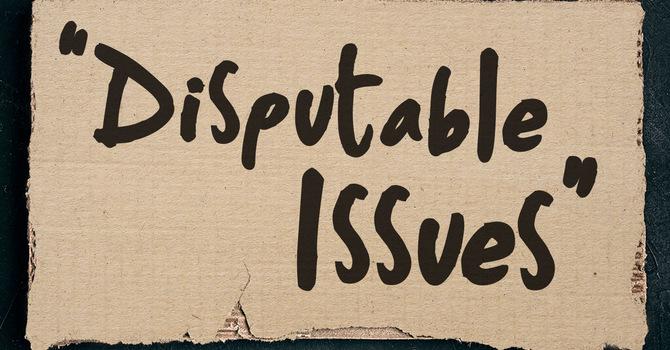 Disputable Issues