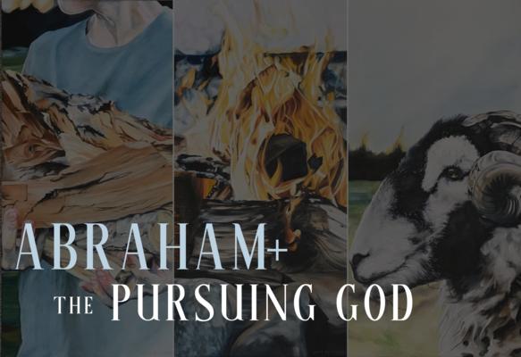 Abraham + the Pursuing God