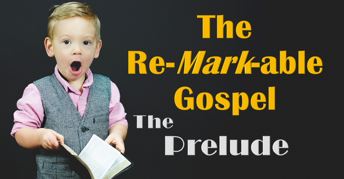The Re-Mark-Able Gospel - Prelude