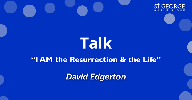 """I AM the Resurrection and the Life"" Rev. David Edgerton image"