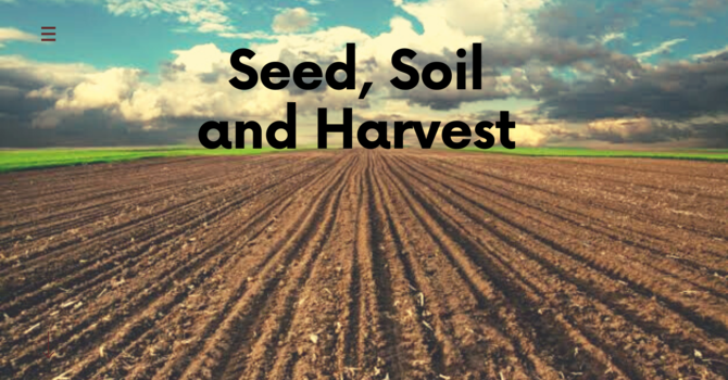 Seed, Soil and Harvest