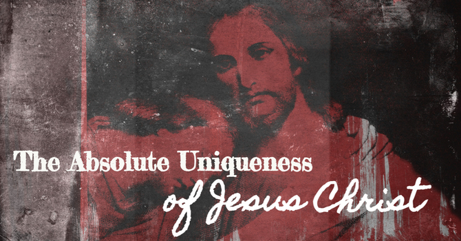 The Absolutely Unique Son of God