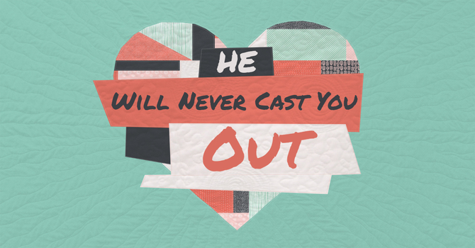 He Will Never Cast You Out image