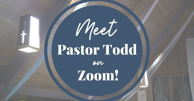 Small Group Zoom Gatherings with Pastor Todd Continues! image