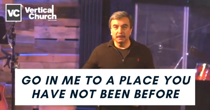 Go In Me to a Place Where You Have Not Been Before